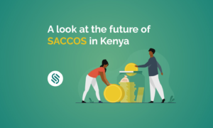 A look at the future of SACCOS in Kenya