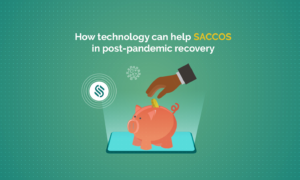 How technology can help SACCOS in post-pandemic recovery